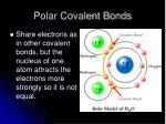 polar covalent bonds