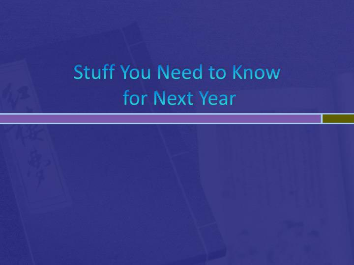 stuff you need to know for next year n.