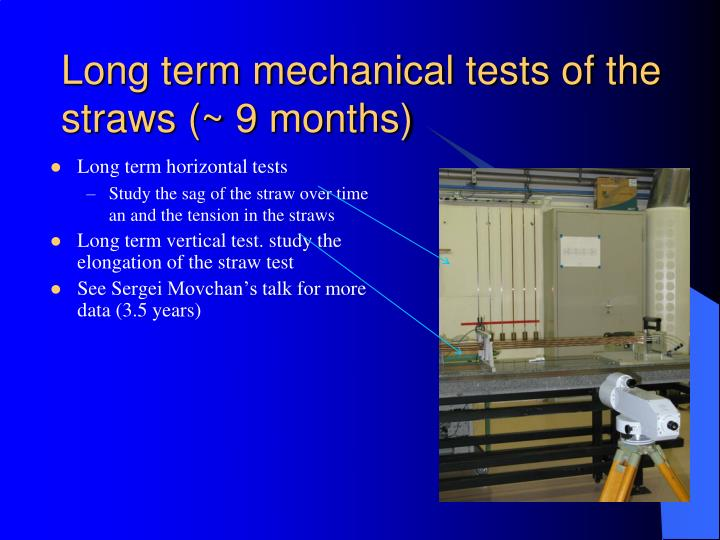 Long term mechanical tests of the straws (~ 9 months)