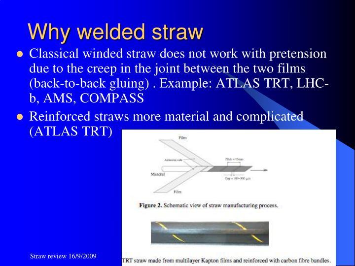 Why welded straw