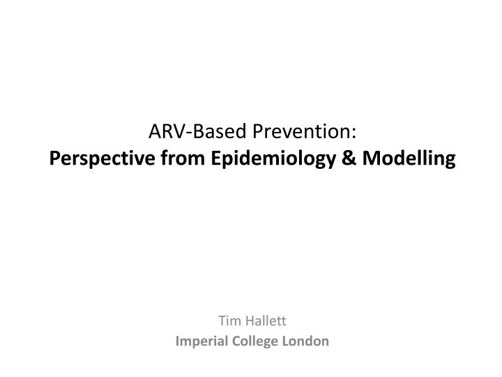 arv based prevention perspective from epidemiology modelling n.