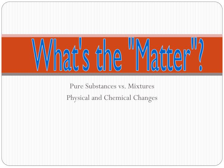 pure substances vs mixtures physical and chemical changes n.