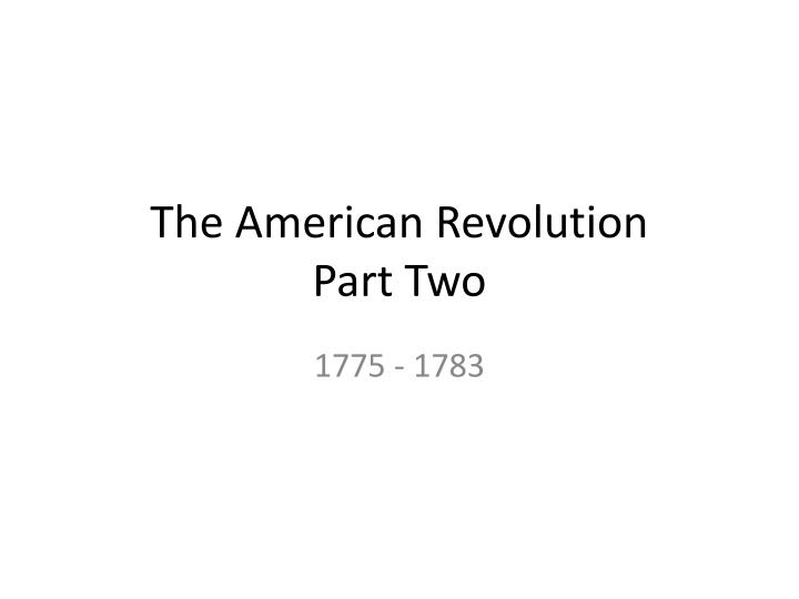 the american revolution part two