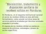 recolecci n tratamiento y disposici n sanitaria de residuos s lidos en honduras