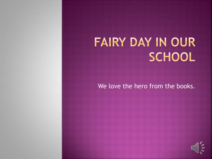 fairy day in our school n.