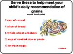 serve these to help meet your child s daily recommendation of grains