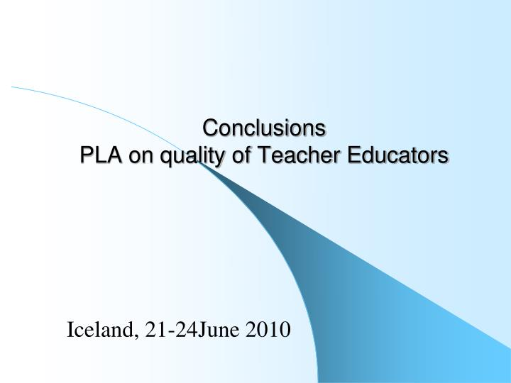 conclusions pla on quality of teacher educators n.