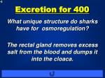 excretion for 400