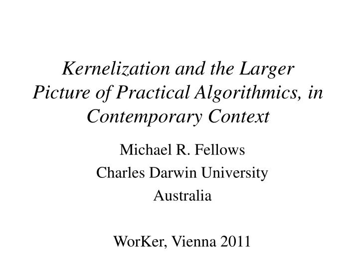 kernelization and the larger picture of practical algorithmics in contemporary context n.