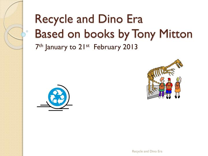 recycle and dino era based on books by tony mitton n.