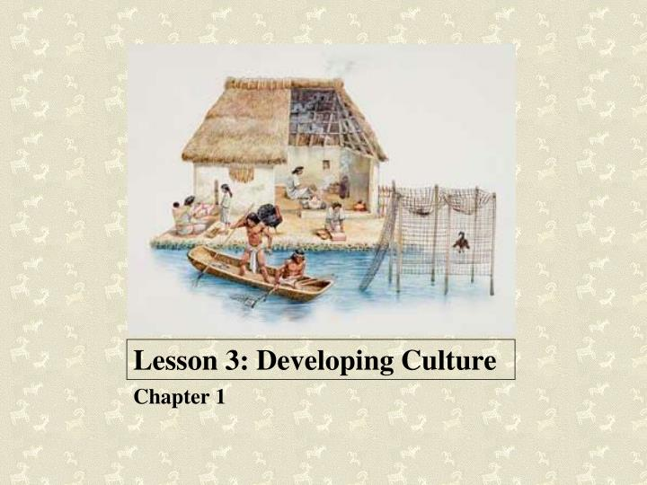 Lesson 3: Developing Culture