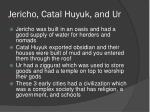 jericho catal huyuk and ur