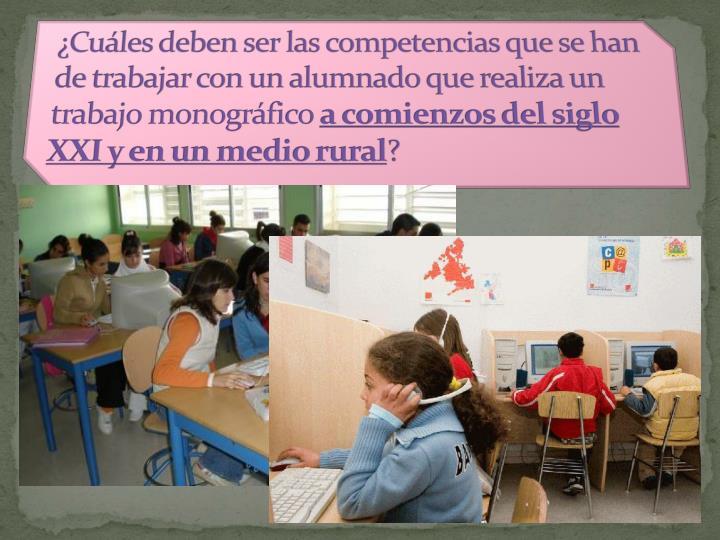 ¿Cuáles deben ser las competencias que se han de trabajar con un alumnado que realiza un trabajo monográfico