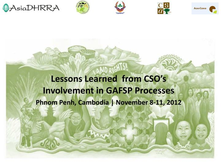 lessons learned from cso s involvement in gafsp processes phnom penh cambodia november 8 11 2012 n.
