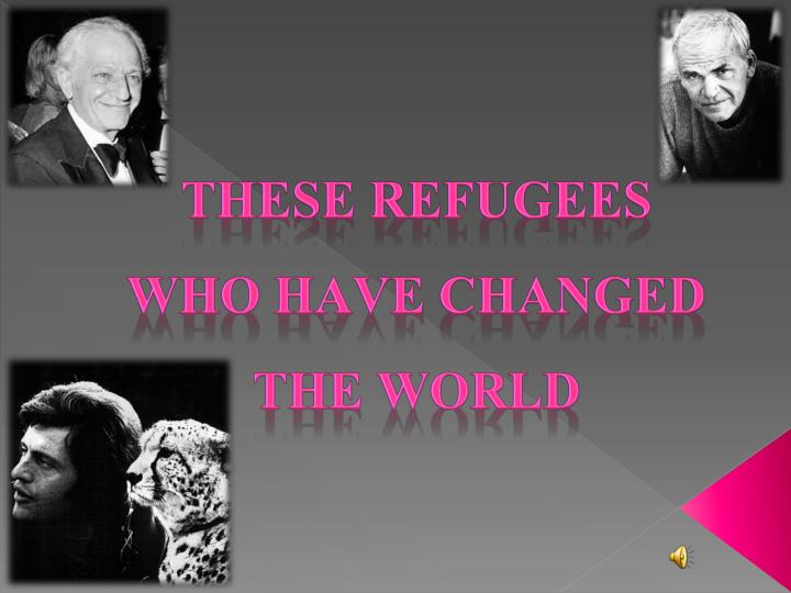 these refugees who have changed the world n.