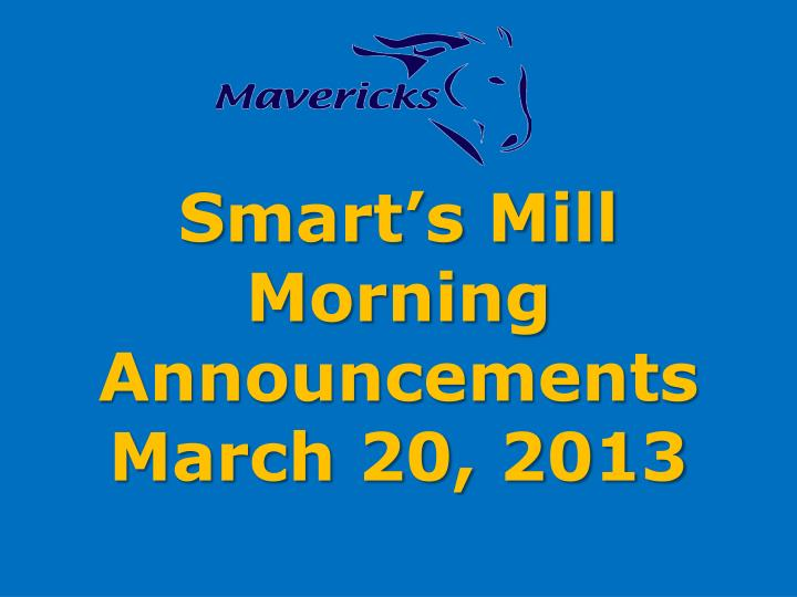 smart s mill morning announcements march 20 2013 n.