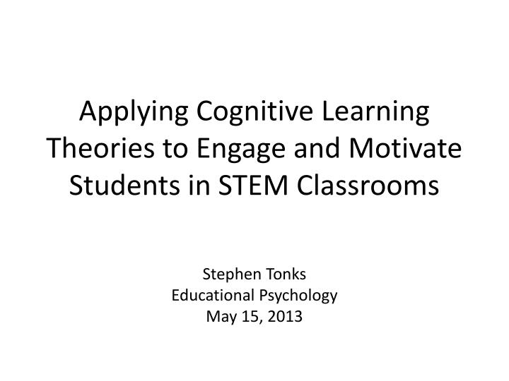 applying cognitive learning theories to engage and motivate students in stem classrooms n.