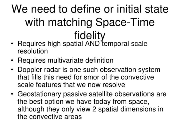 We need to define or initial state with matching Space-Time fidelity
