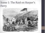 scene 1 the raid on harper s ferry