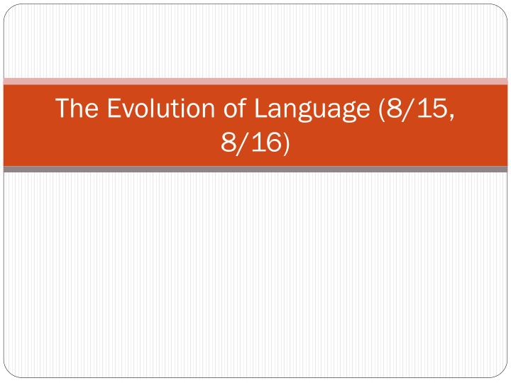 the evolution of language 8 15 8 16 n.