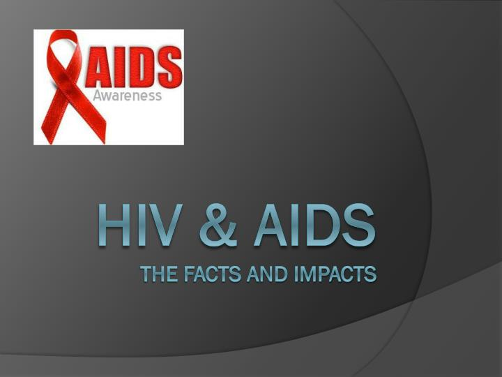 hiv aids the facts and impacts n.