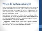 when do systems change