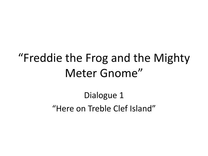 freddie the frog and the mighty meter gnome n.