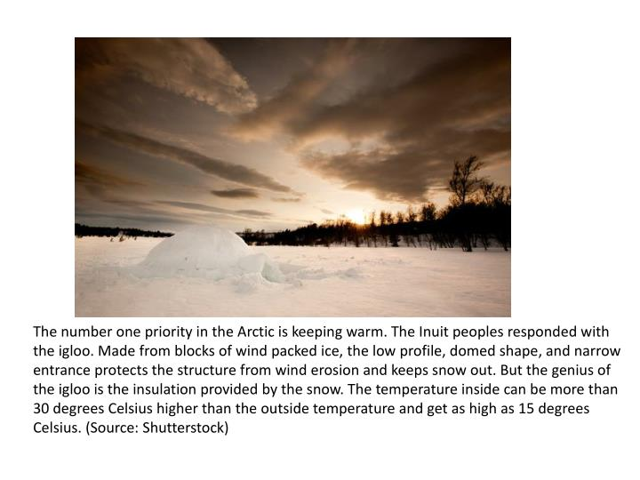 The number one priority in the Arctic is keeping warm. The Inuit peoples responded with the igloo. M...