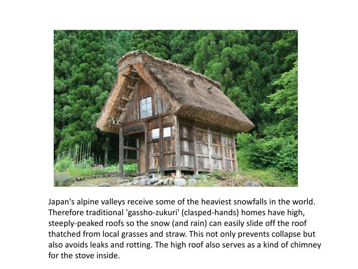 Japan's alpine valleys receive some of the heaviest snowfalls in the world. Therefore traditional '