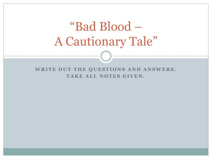 Bad blood a cautionary tale