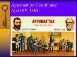 appomattox courthouse april 9 th 1865