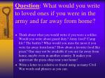 question what would you write to loved ones if you were in the army and far away from home