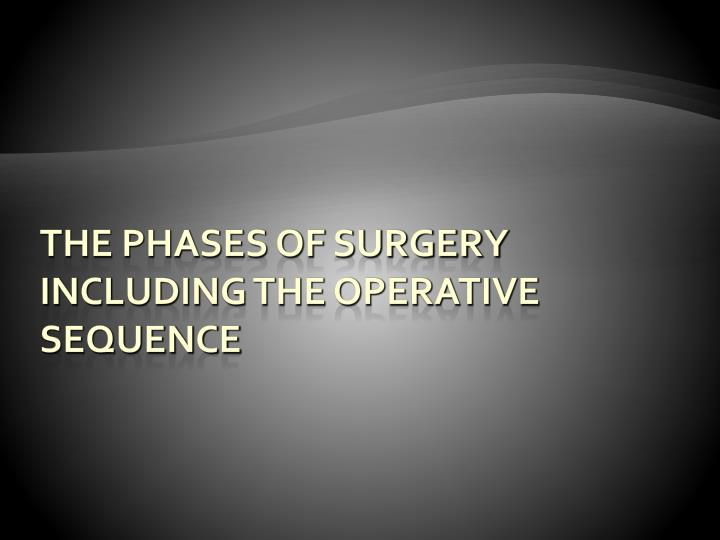 the phases of surgery including the operative sequence n.