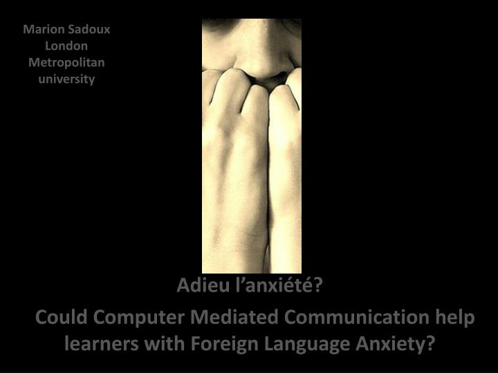 adieu l anxi t could computer mediated communication help learners with foreign language anxiety n.