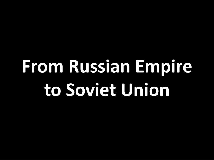 from russian empire to soviet union n.