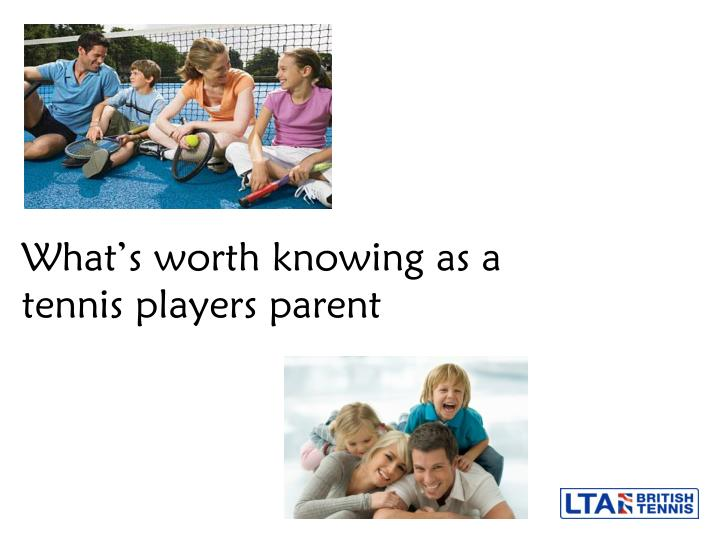 what s worth knowing as a tennis players parent n.