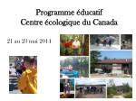 programme ducatif centre cologique du canada