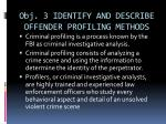 obj 3 identify and describe offender profiling methods