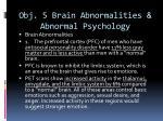obj 5 brain abnormalities abnormal psychology