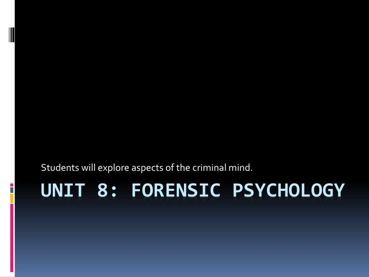 students will explore aspects of the criminal mind n.