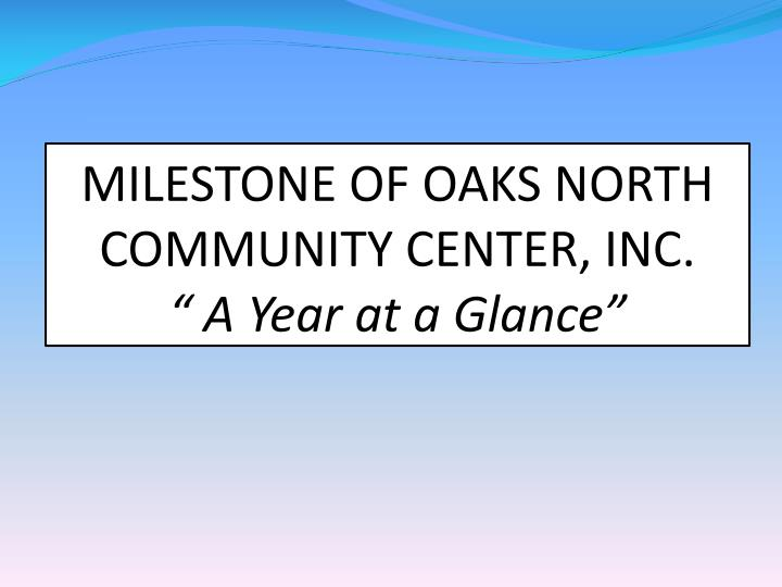 milestone of oaks north community center inc a year at a glance n.