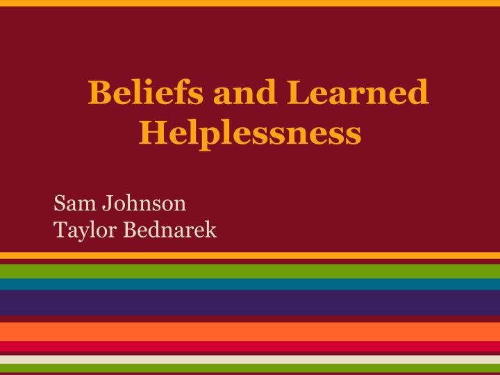 Beliefs and learned helplessness
