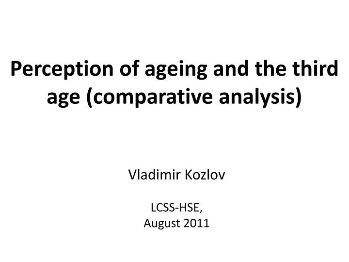 perception of ageing and the third age comparative analysis n.