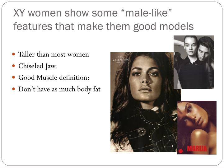 "XY women show some ""male-like"" features that make them good models"