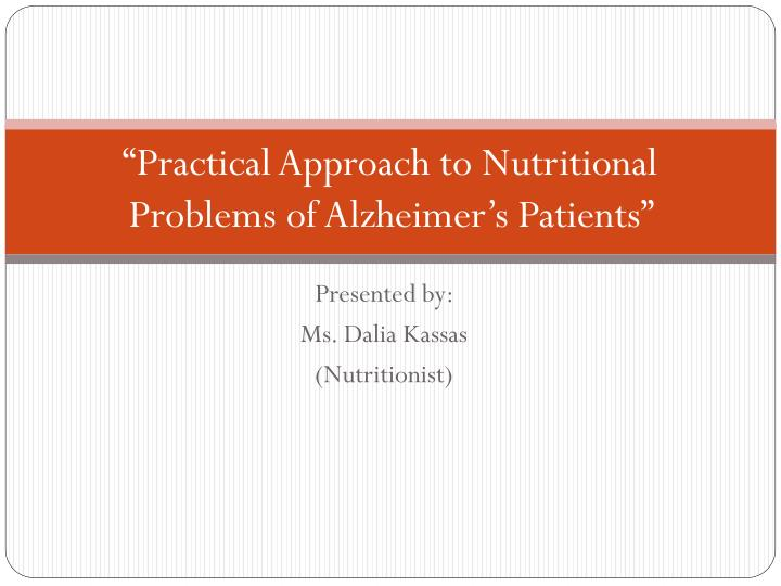 practical approach to nutritional problems of alzheimer s patients n.