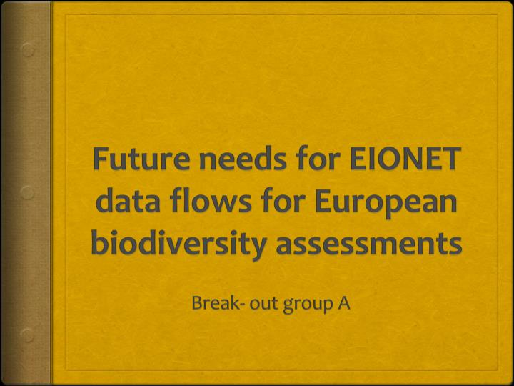 future needs for eionet data flows for european biodiversity assessments n.