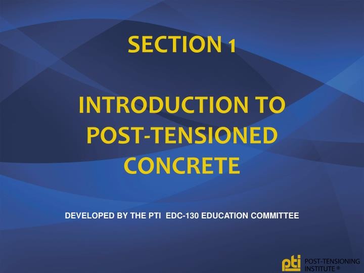 section 1 introduction to post tensioned concrete developed by the pti edc 130 education committee n.