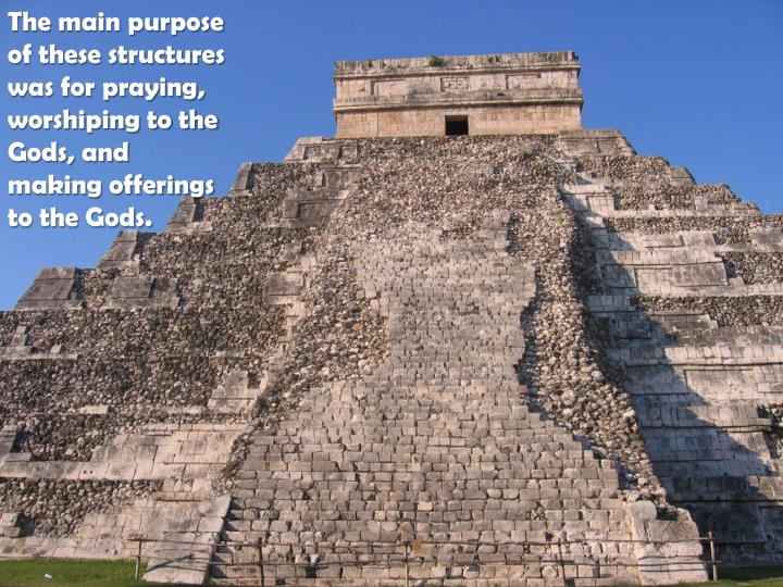 The main purpose of these structures was for praying, worshiping to the Gods, and making offerings t...