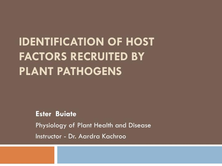 identification of host factors recruited by plant pathogens n.