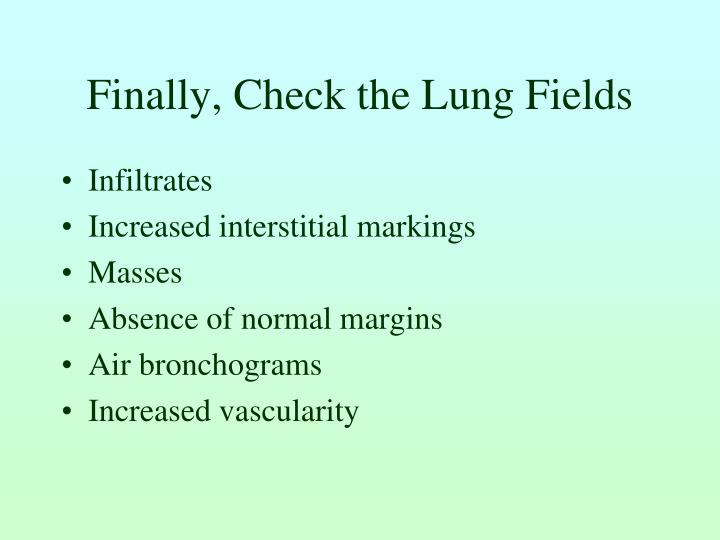Finally, Check the Lung Fields